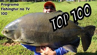 Programa Fishingtur na TV 100 - O top 100 do Fishingtur