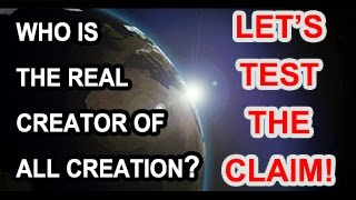 Who Is The Real Creator Of The Heavens And The Earth?  - Let's Test The Claim!
