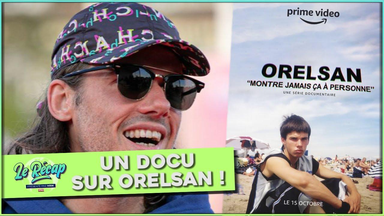 Le Récap d'Mrik : Un DOCUMENTAIRE sur ORELSAN !
