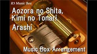 Aozora no Shita, Kimi no Tonari/Arashi [Music Box]