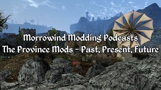 Morrowind Modding Podcasts - The Province Mods
