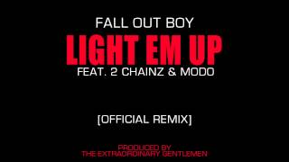 Fall Out Boy - Light Em Up (Feat. 2 Chainz & Modo) [Official Remix]