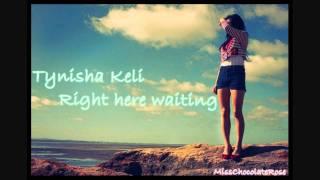 Tynisha Keli - Right here waiting♥