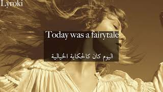 Taylor Swift Today was a fairytale (Taylor's version) مترجمة
