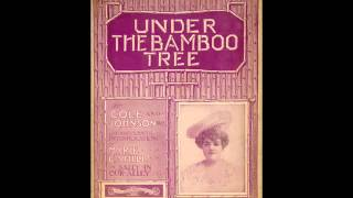 """""""Under the Bamboo Tree"""" (Bob Cole and J.R. and J. W. Johnson, 1902)"""