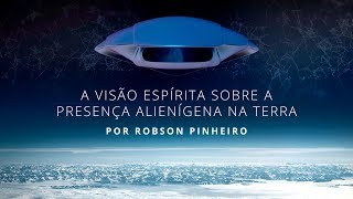 A visão espírita sobre a presença alienígena na Terra, por Robson Pinheiro