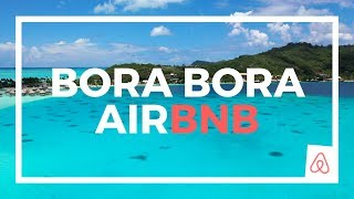AIRBNB TOUR BORA BORA - HOW TO BALL ON A BUDGET