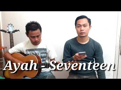 Cover Ayah - Seventeen By : Bo&joe Mp3