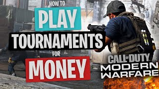 How to PLAY (Call Of Duty: Modern Warfare) TOURNAMENTS for MONEY!