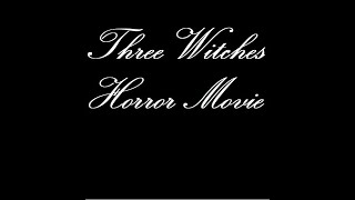 "A Closer look at ""Three Witches"" Horror Movie"