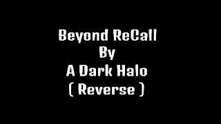 Beyond ReCall by A Dark Halo ( Reverse )