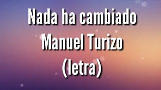 Nada Ha Cambiado   Manuel Turizo (letra)