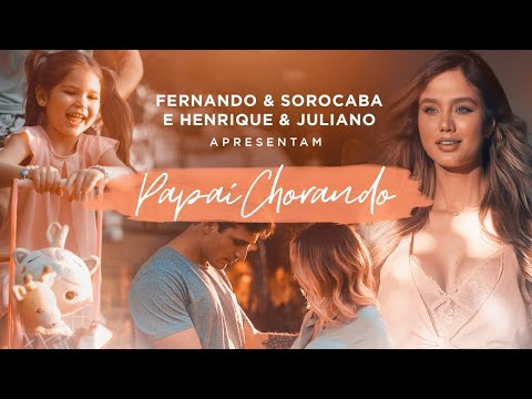 Papai Chorando – Fernando e Sorocaba Feat. Henrique e Juliano