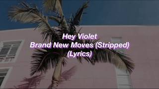 Hey Violet || Brand New Moves (Stripped) || (Lyrics)