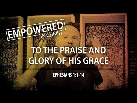 """To the Praise & Glory of His Grace"" (Eph. 1:1-14) — Session #1"
