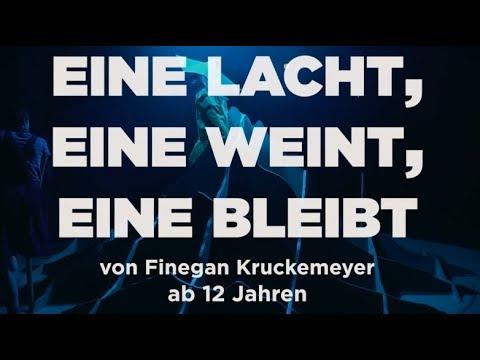 EINE LACHT, EINE WEINT, EINE BLEIBT Finegan Kruckemeyer - Premiere 23.11.2019