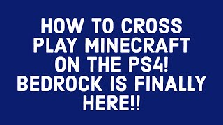 HOW TO CROSS PLAY MINECRAFT ON THE PS4! BEDROCK IS FINALLY HERE!!