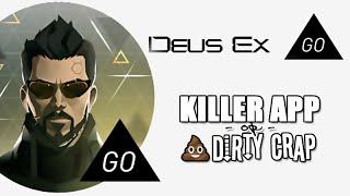 DEUS EX : GO - Killer App or Dirty Crap?