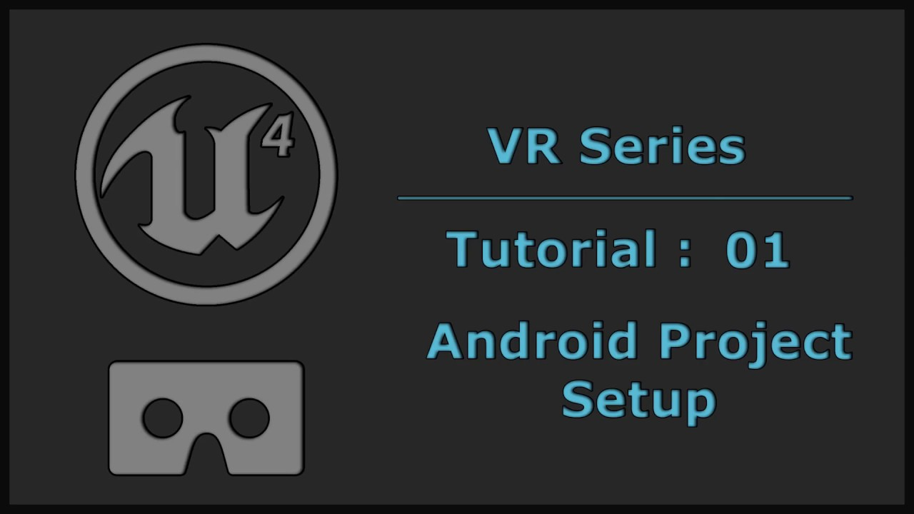 Unreal Engine 4 Mobile VR Tutorial - #01 Android Project Setup