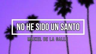 Maikel De La Calle   No He Sido Un Santo Lyrics
