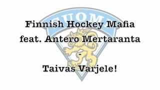 Finnish Hockey Mafia Feat  Antero Mertaranta   Taivas Varjele!