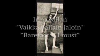 Irina Milan: Vaikka paljain jaloin [The Beat Goes On]