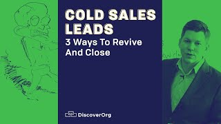 Cold Sales Leads: 3 Ways to Revive And Close