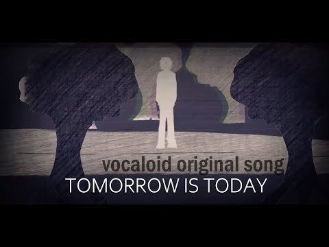 [OLIVER and LUKA] Tomorrow is today - ORIGINAL VOCALOID SONG