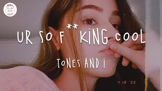 Ur So F**kInG cOoL - Tones And I (Lyrics) - YouTube