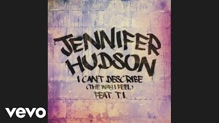 Jennifer Hudson - I Can't Describe (The Way I Feel)(Audio) ft. T.I.