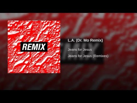 L.A. (Dr. Mo Remix) - Jeans For Jesus