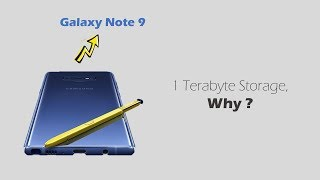 Why does Samsung Galaxy Note 9 need 1 Terabyte Storage?