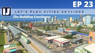 Let's Play Cities: Skylines EP23: The Building Continues