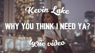 Kevin Lake   Why You Think I Need Ya? (ft. Emil Badjie) (Lyrics)