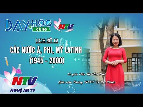 MÔN LỊCH SỬ 12 - CÁC NƯỚC Á, PHI, MỸ LATINH (1945 - 2000) - 17H NGÀY 01/4/2020 (NTV)