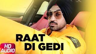 Gambar cover Diljit Dosanjh | Raat Di Gedi | Full Audio | Neeru Bajwa | Jatinder Shah | Latest Punjabi Song 2018