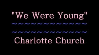 Charlotte Church - We Were Young  Lyrics