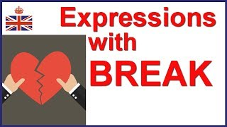 Expressions, phrasal verbs and idioms with BREAK