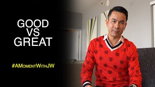 Good Vs Great | A Moment With JW