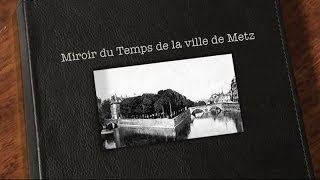 preview picture of video 'Miroir du Temps de Metz Vidéo#2'