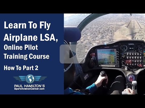 Learn To Fly Airplane LSA, Online Pilot Training Course, How To Part 2