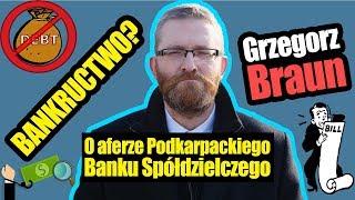 O aferze Podkarpackiego Banku Spółdzielczego. Bankructwo? Grzegorz Braun