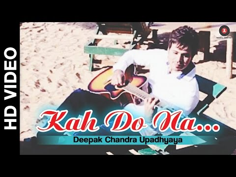 Kah Do Na  Deepak Chandra Upadhyay
