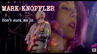 MARK KNOPFLER - DON'T SUCK ME IN [Bonus track]