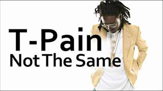 T-Pain ~ Not The Same (ft. Akon)