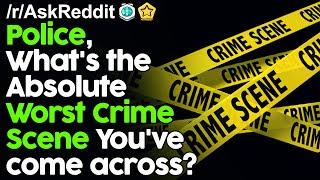 Police, What's the absolute Worst Crime Scene you've come across? r/AskReddit Reddit Stories