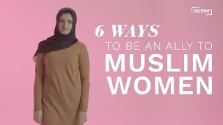 6 Ways to Be an Ally to Muslim Women | The Scene