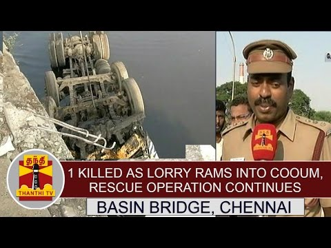 One-Killed-as-lorry-rams-into-Cooum-at-Basin-Bridge-Rescue-operation-continues-Thanthi-TV
