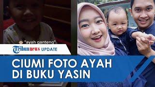 Viral Video Bocah 2 Tahun Rindu Sang Ayah yang Sudah Meninggal, Ciumi Fotonya di Buku Yasin