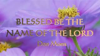 BLESSED BE THE NAME OF THE LORD (With Lyrics) : Don Moen